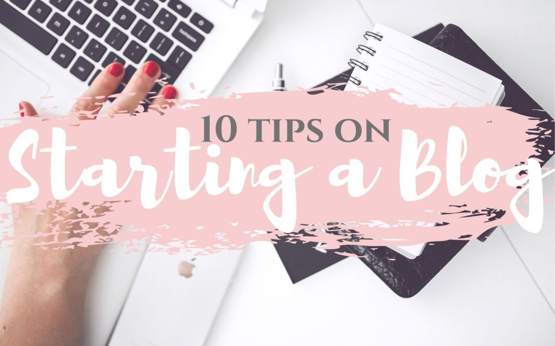 Starting a Blog From Scratch – 10 Tips to Get Started